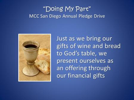 """Doing My Part"" MCC San Diego Annual Pledge Drive Just as we bring our gifts of wine and bread to God's table, we present ourselves as an offering through."