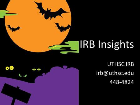 IRB Insights UTHSC IRB 448-4824. Categories Review Process – Exempt – Expedited – Full Board Forms – Initial Application – Form 2 – Change.