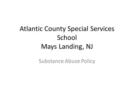 Atlantic County Special Services School Mays Landing, NJ Substance Abuse Policy.