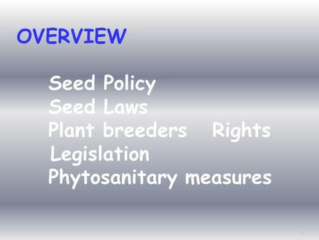 OVERVIEW Seed Policy Seed Laws Plant breeders   Rights Legislation