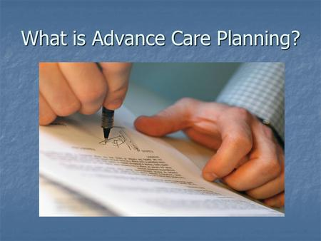 "What is Advance Care Planning?. Advance care planning ""A process of discussion between an individual and their care providers irrespective of discipline."