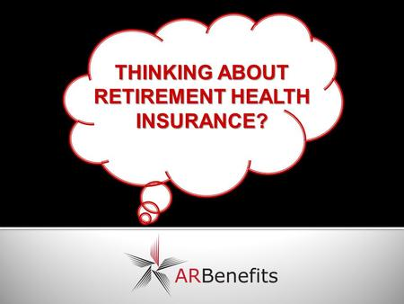 THINKING ABOUT RETIREMENT HEALTH INSURANCE?.  State and Public School Retirement Health Insurance is administered by Employee Benefits Division (EBD).