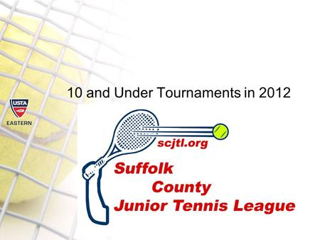 10 and Under Tournaments in 2012. The Rules have changed…  nnis.com/http://www.10andunderte nnis.com/ All sanctioned tournaments.