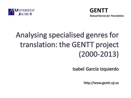 Contents The Gentt Group The concept of text genre as the core of the project Research objectives Methodology Phases of the Gentt Project Main results.