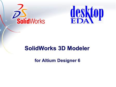 SolidWorks 3D Modeler for Altium Designer 6.