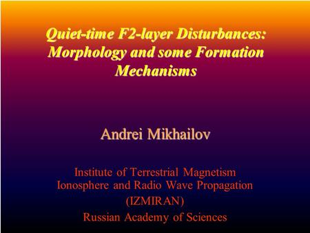 Quiet-time F2-layer Disturbances: Morphology and some Formation Mechanisms Quiet-time F2-layer Disturbances: Morphology and some Formation Mechanisms Andrei.