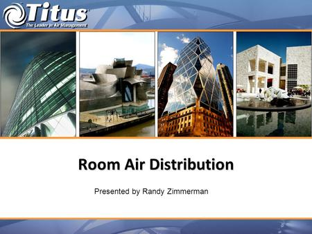 Room Air Distribution Presented by Randy Zimmerman.