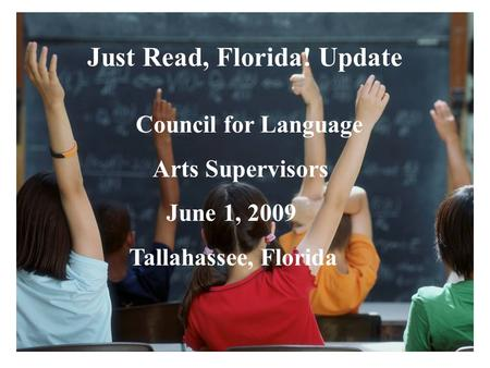 Florida Education: The Next Generation DRAFT March 13, 2008 Version 1.0 Just Read, Florida! Update Council for Language Arts Supervisors June 1, 2009 Tallahassee,