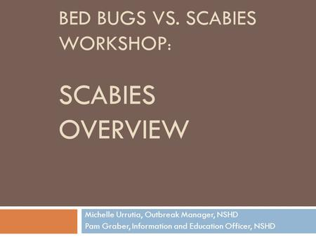 Bed Bugs vs. Scabies Workshop: scabies overview