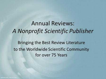 Annual Reviews: A Nonprofit Scientific Publisher Bringing the Best Review Literature to the Worldwide Scientific Community for over 75 Years.