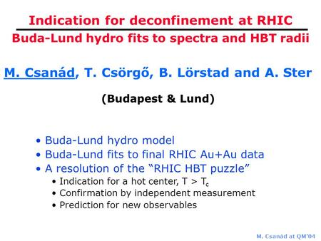 M. Csanád at QM'04 Indication for deconfinement at RHIC M. Csanád, T. Csörgő, B. Lörstad and A. Ster (Budapest & Lund) Buda-Lund hydro fits to spectra.