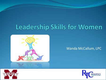 Wanda McCallum, LPC. Overview (2) Communicating Like a Pro The Five Exemplary Leadership Practices Conflict Management Skills for Women Balancing Your.