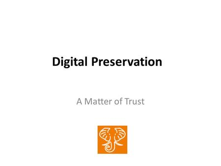 Digital Preservation A Matter of Trust. Context * As of March 5, 2011.