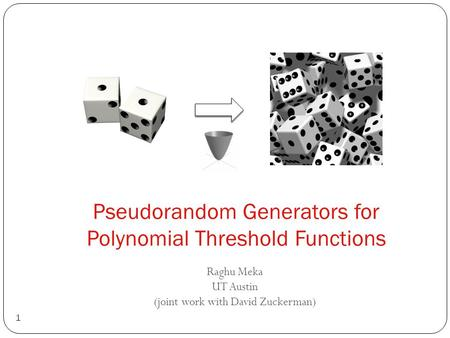 Pseudorandom Generators for Polynomial Threshold Functions 1 Raghu Meka UT Austin (joint work with David Zuckerman)