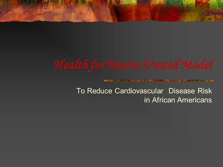Health for Hearts United Model To Reduce Cardiovascular Disease Risk in African Americans.