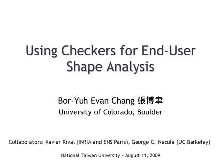 Using Checkers for End-User Shape Analysis National Taiwan University – August 11, 2009 Bor-Yuh Evan Chang 張博聿 University of Colorado, Boulder If some.
