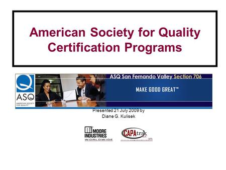American Society for Quality Certification Programs Presented 21 July 2009 by Diane G. Kulisek www.miinet.comwww.miinet.com www.capatrak.comwww.capatrak.com.