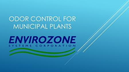 ODOR CONTROL FOR MUNICIPAL PLANTS. ENVIROZONE INFUSION PRODUCTS PRODUCE A HIGH OZONE CONCENTRATED LIQUID THAT IS THEN FED INTO AN AIR ATOMIZING FOG SYSTEM.