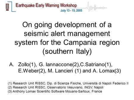 On going development of a seismic alert management system for the Campania region (southern Italy) A.Zollo(1), G. Iannaccone(2),C.Satriano(1), E.Weber(2),