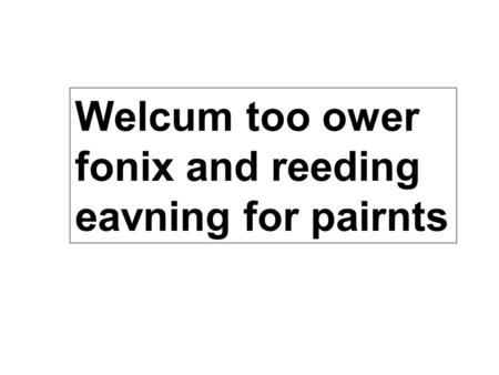 Welcum too ower fonix and reeding eavning for pairnts