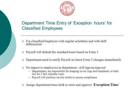 Department Time Entry of 'Exception hours' for Classified Employees  For classified Employee with regular schedules and with shift differentials  Payroll.