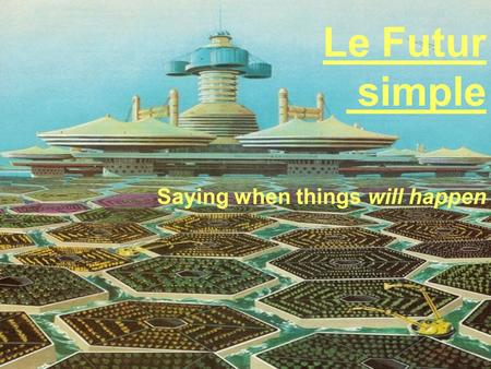 Le Futur simple Saying when things will happen. Le Futur proche You already know how to use « le futur proche » (the near future) by using the present.