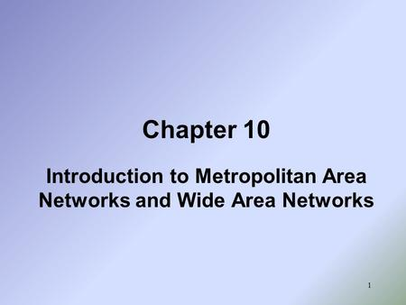 Introduction to Metropolitan Area Networks and Wide Area Networks