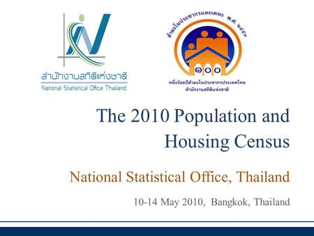 The 2010 Population and Housing Census National Statistical Office, Thailand 10-14 May 2010, Bangkok, Thailand.