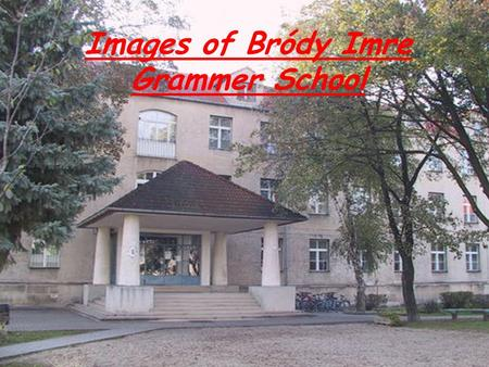 Images of Bródy Imre Grammer School. There is a statue of Bródy Imre in front of the school.He was a physicist. He became famous when he invented the.