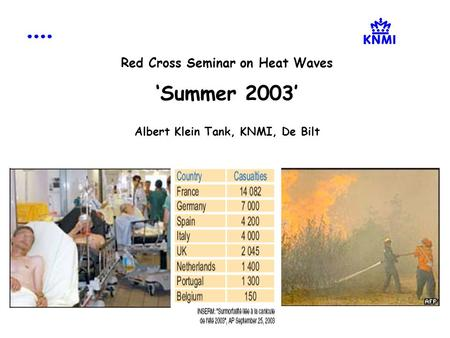 Red Cross Seminar on Heat Waves 'Summer 2003' Albert Klein Tank, KNMI, De Bilt.