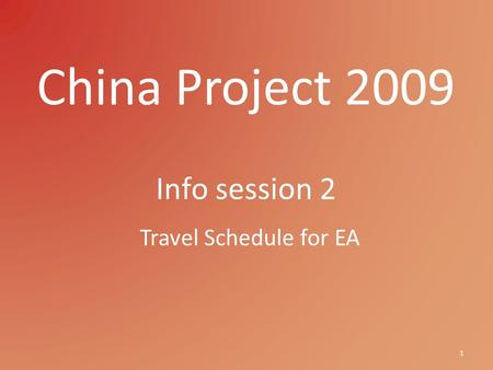 China Project 2009 Info session 2 1 Travel Schedule for EA.