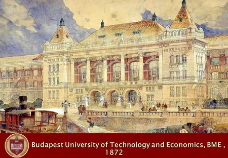 Budapest University of Technology and Economics, BME, 1872 Budapest University of Technology and Economics, BME, 1872.