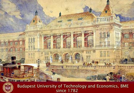 Budapest University of Technology and Economics, BME Budapest University of Technology and Economics, BME since 1782.