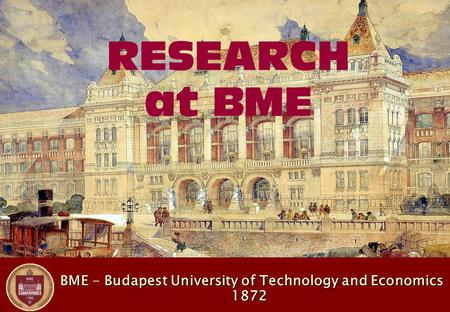 BME - Budapest University of Technology and Economics 1872 BME - Budapest University of Technology and Economics 1872 RESEARCH at BME.