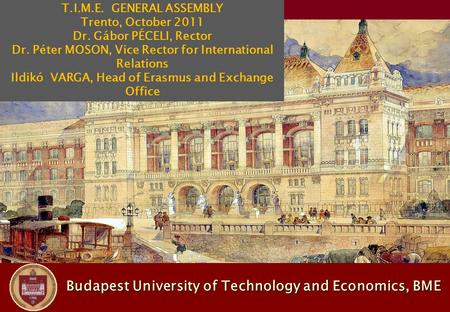 Budapest University of Technology and Economics, BME Budapest University of Technology and Economics, BME T.I.M.E. GENERAL ASSEMBLY Trento, October 2011.