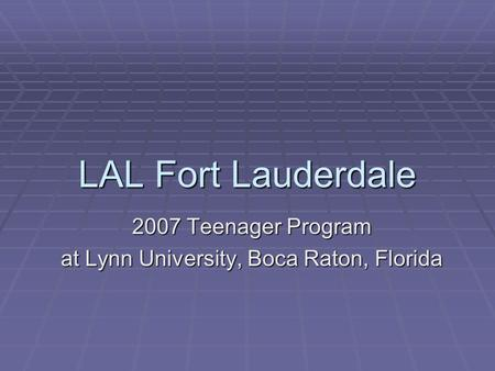 LAL Fort Lauderdale 2007 Teenager Program at Lynn University, Boca Raton, Florida.