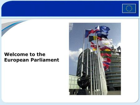 Welcome to the European Parliament. The European Union 500 million citizens in 27 countries EU-lidstaat Kandidaat-lidstaat.