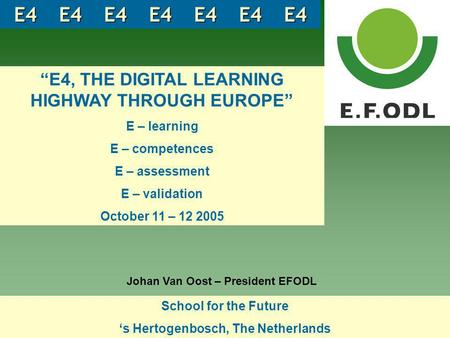 "School for the Future 's Hertogenbosch, The Netherlands School for the Future 's Hertogenbosch, The Netherlands ""E4, THE DIGITAL LEARNING HIGHWAY THROUGH."