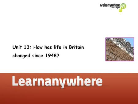 Unit 13: How has life in Britain changed since 1948?