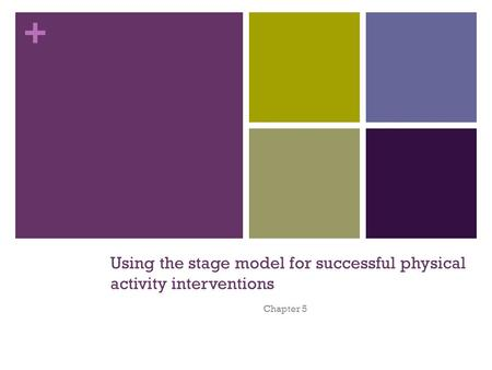 + Using the stage model for successful physical activity interventions Chapter 5.