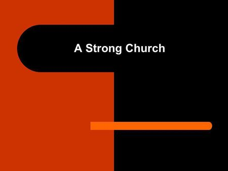 A Strong Church. Introduction Our goal should be to help our congregation become a strong church. We better appreciate the need for a strong church when.