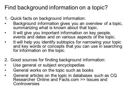 1. Quick facts on background information: Background information gives you an overview of a topic, summarizing what is known about that topic. It will.