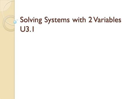 Solving Systems with 2 Variables U3.1