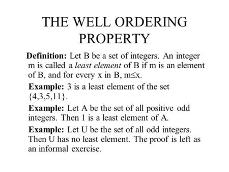 THE WELL ORDERING PROPERTY Definition: Let B be a set of integers. An integer m is called a least element of B if m is an element of B, and for every x.