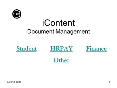 April 18, 20081 iContent Document Management StudentHRPAYFinance Other.