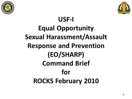 USF-I Equal Opportunity Sexual Harassment/Assault Response and Prevention (EO/SHARP) Command Brief for ROCKS February 2010 1.