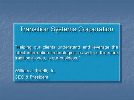"Transition Systems Corporation "" Helping our clients understand and leverage the latest information technologies, as well as the more traditional ones,"