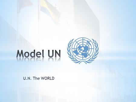 U.N. The WORLD. While similar to other service clubs, Model UN's distinguishing feature is that it provides students opportunities to experience and participate.