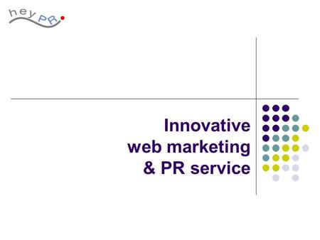 Innovative web marketing & PR service. HeyPR in brief Reliable consultancy company, Helping clients and generating ideas for their business together with.