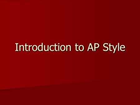 Introduction to AP Style. AP Style is… A standardized way of referencing people, places, dates and things. A standardized way of referencing people, places,